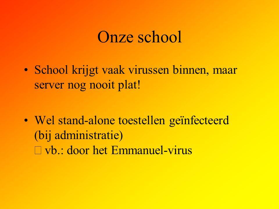 Onze school School krijgt vaak virussen binnen, maar server nog nooit plat! Wel stand-alone toestellen geïnfecteerd (bij administratie)  vb.: door he
