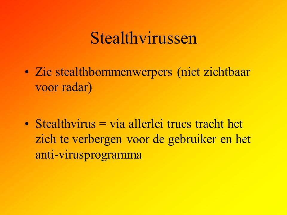 Stealthvirussen Zie stealthbommenwerpers (niet zichtbaar voor radar) Stealthvirus = via allerlei trucs tracht het zich te verbergen voor de gebruiker