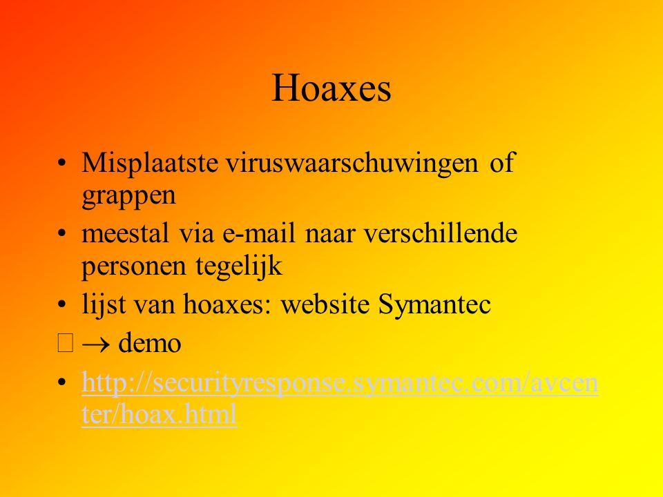 Hoaxes Misplaatste viruswaarschuwingen of grappen meestal via e-mail naar verschillende personen tegelijk lijst van hoaxes: website Symantec  demo h