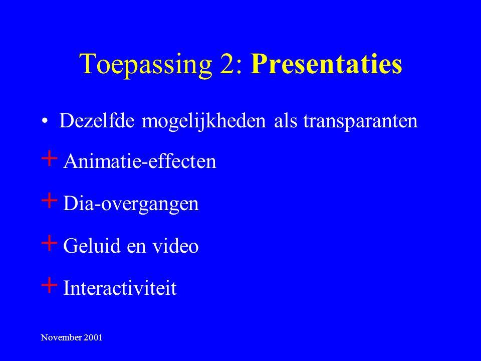 November 2001 Toepassing 1: Transparanten Tekstopsommingen in zwart-wit Inbrengen van kleurelementen Toevoegen van illustraties Toevoegen van achtergrondkenmerken voor elke dia