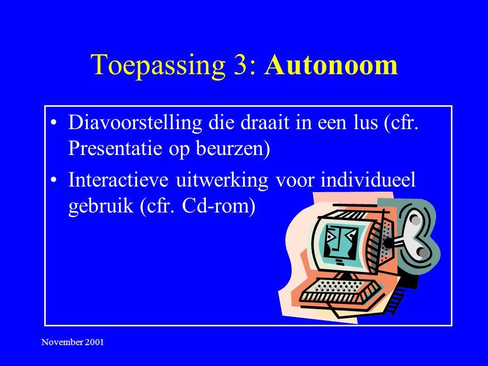 November 2001 Toepassing 2: Presentaties Dezelfde mogelijkheden als transparanten + Animatie-effecten + Dia-overgangen + Geluid en video + Interactiviteit