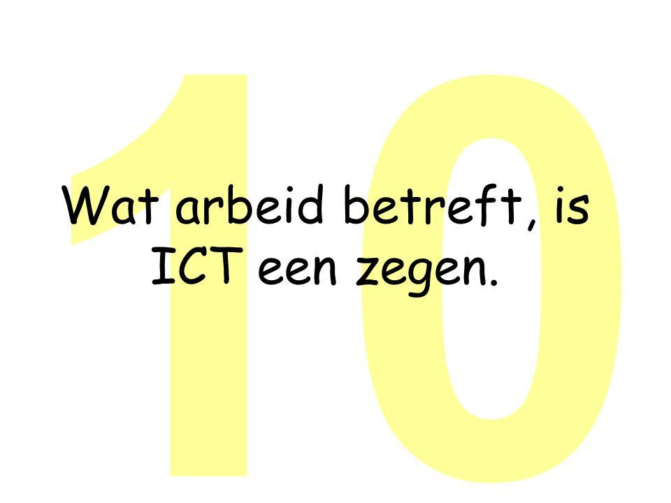 10 Wat arbeid betreft, is ICT een zegen.
