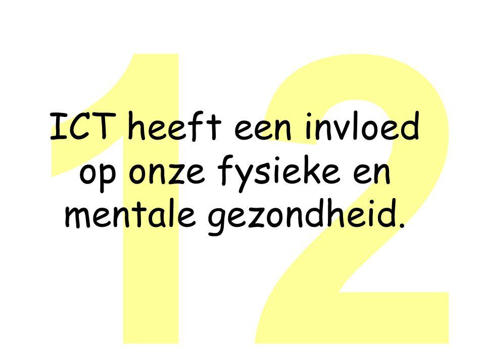 12 ICT heeft een invloed op onze fysieke en mentale gezondheid.
