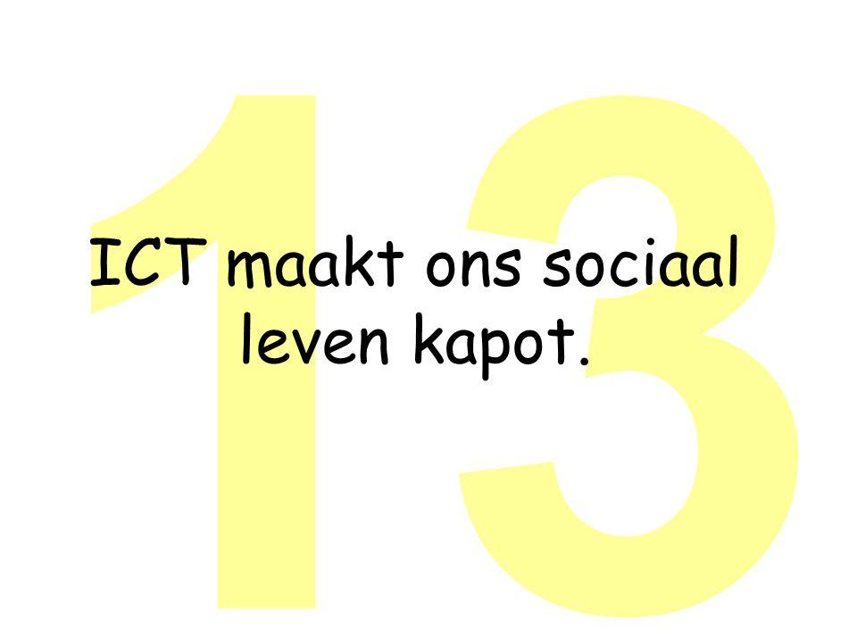 13 ICT maakt ons sociaal leven kapot.