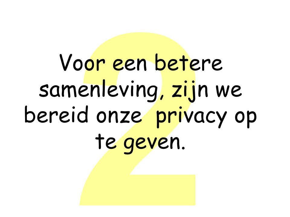 2 Voor een betere samenleving, zijn we bereid onze privacy op te geven.