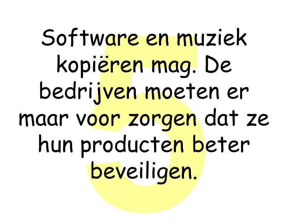5 Software en muziek kopiëren mag.