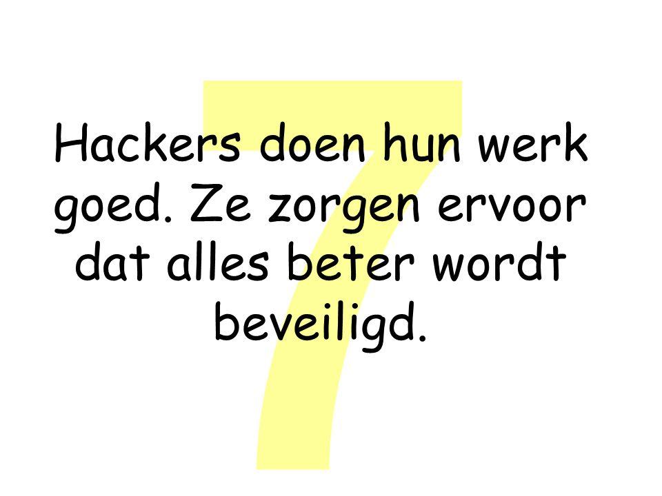 7 Hackers doen hun werk goed. Ze zorgen ervoor dat alles beter wordt beveiligd.