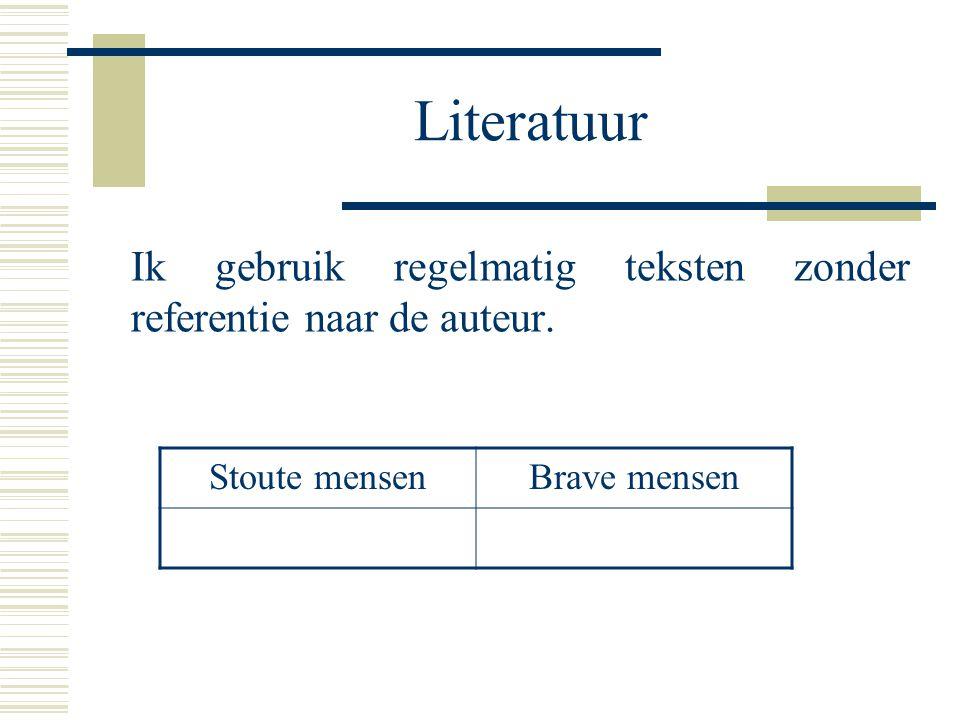 Literatuur Ik gebruik regelmatig teksten zonder referentie naar de auteur. Stoute mensenBrave mensen