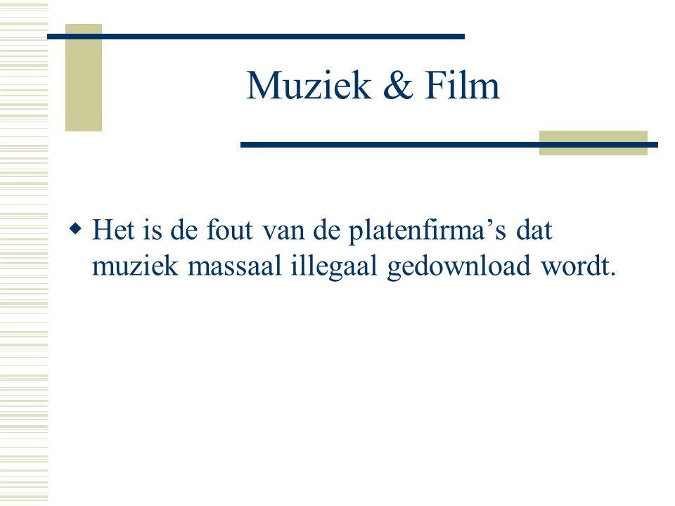 Muziek & Film  Het is de fout van de platenfirma's dat muziek massaal illegaal gedownload wordt.