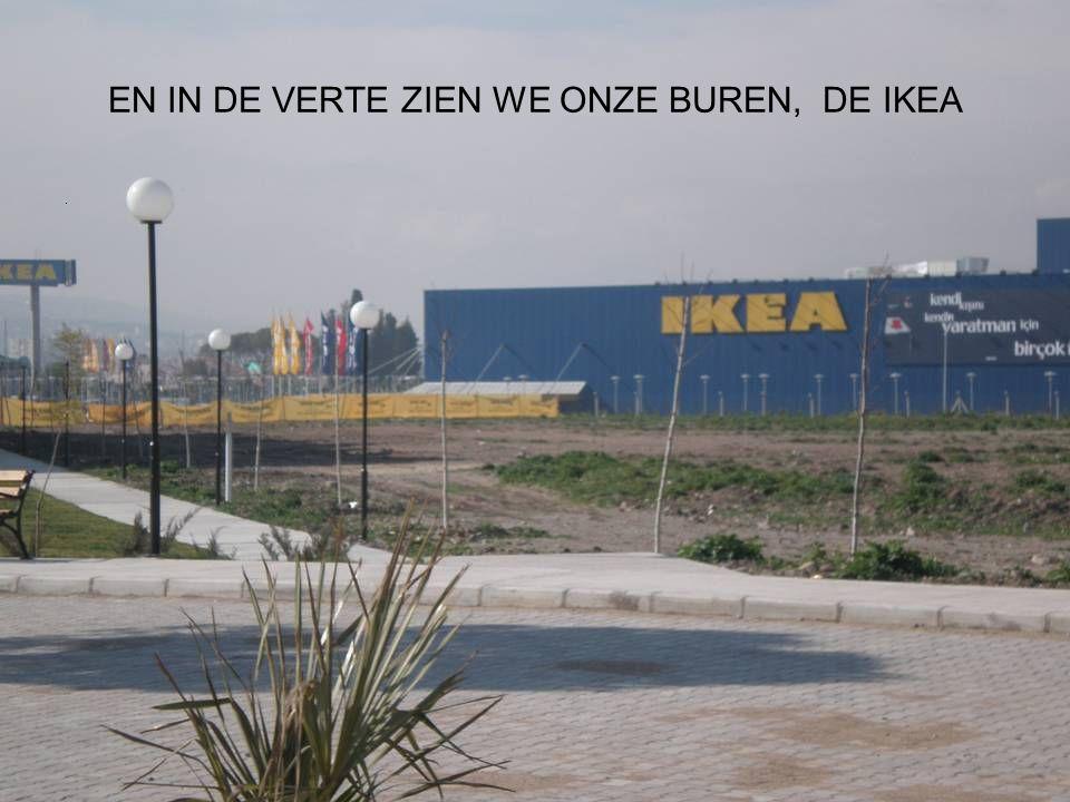 EN IN DE VERTE ZIEN WE ONZE BUREN, DE IKEA.