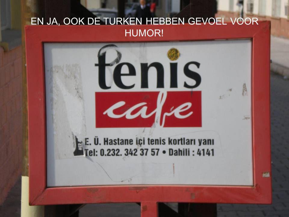 EN JA, OOK DE TURKEN HEBBEN GEVOEL VOOR HUMOR!.