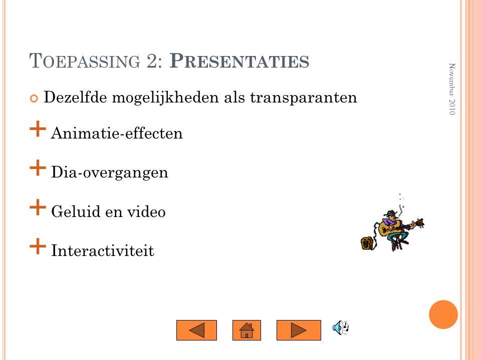 T OEPASSING 1: T RANSPARANTEN Tekstopsommingen in zwart-wit Inbrengen van kleurelementen Toevoegen van illustraties Toevoegen van achtergrondkenmerken voor elke dia November 2010