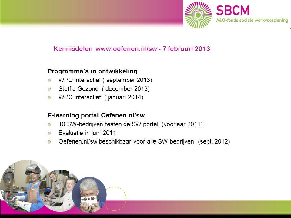 Kennisdelen www.oefenen.nl/sw - 7 februari 2013 Stand van zaken februari 2013 52 SW-bedrijven beschikken over een PPA 180 docenten & interne begeleider getraind (15 trainingen) 1000 actieve deelnemers accounts