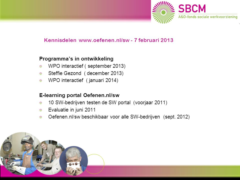Kennisdelen www.oefenen.nl/sw - 7 februari 2013 Programma's in ontwikkeling WPO interactief ( september 2013) Steffie Gezond ( december 2013) WPO inte
