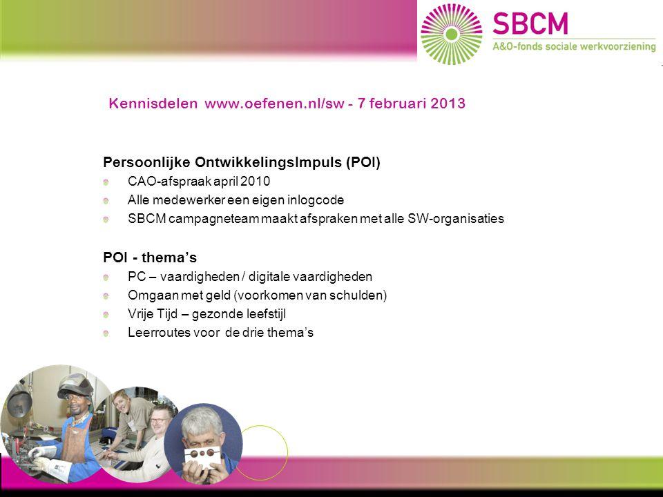 Kennisdelen www.oefenen.nl/sw - 7 februari 2013 Persoonlijke OntwikkelingsImpuls (POI) CAO-afspraak april 2010 Alle medewerker een eigen inlogcode SBC