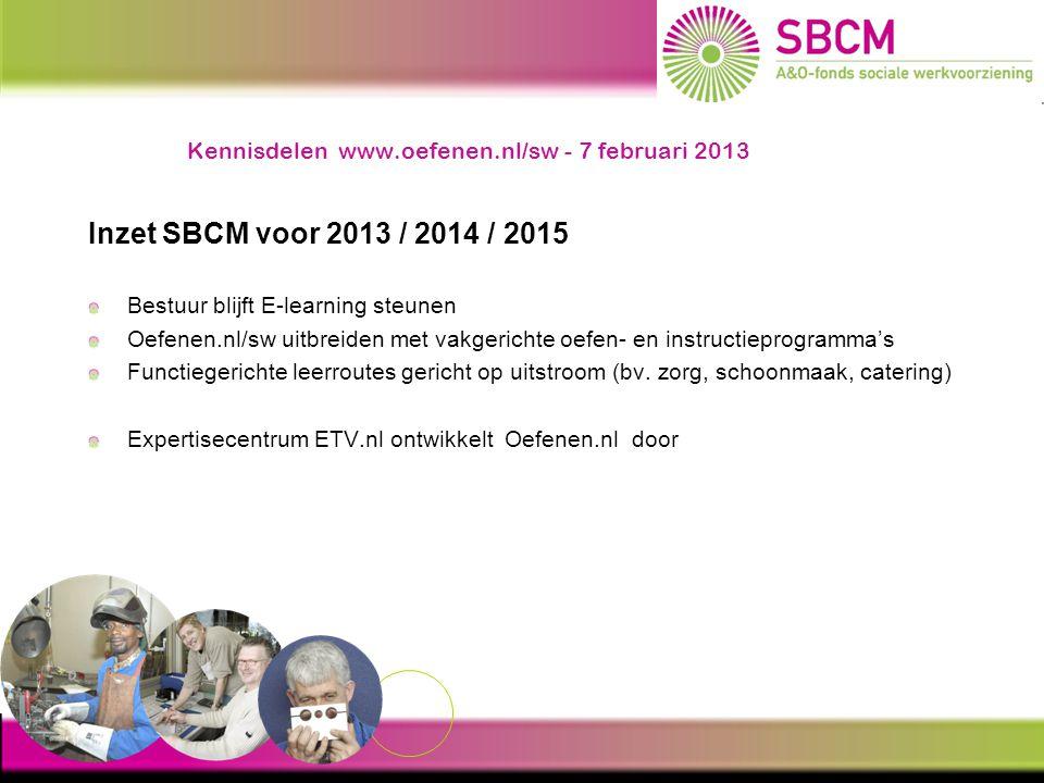 Kennisdelen www.oefenen.nl/sw - 7 februari 2013 Inzet SBCM voor 2013 / 2014 / 2015 Bestuur blijft E-learning steunen Oefenen.nl/sw uitbreiden met vakg