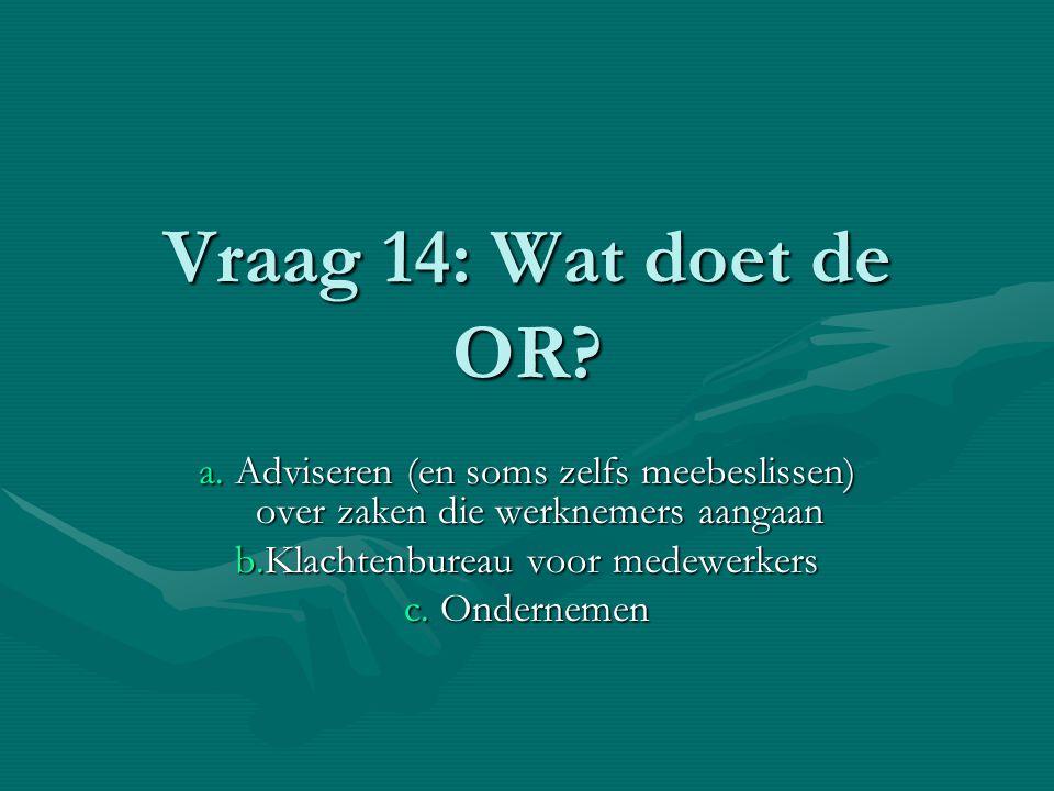 Vraag 14: Wat doet de OR.a.