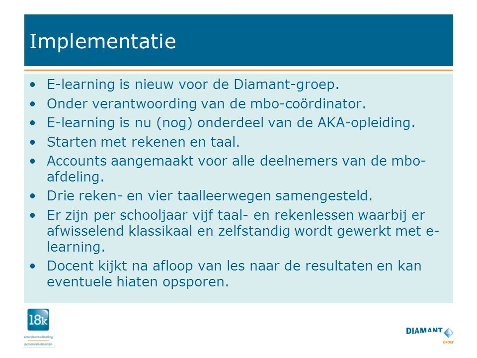 Implementatie E-learning is nieuw voor de Diamant-groep. Onder verantwoording van de mbo-coördinator. E-learning is nu (nog) onderdeel van de AKA-ople