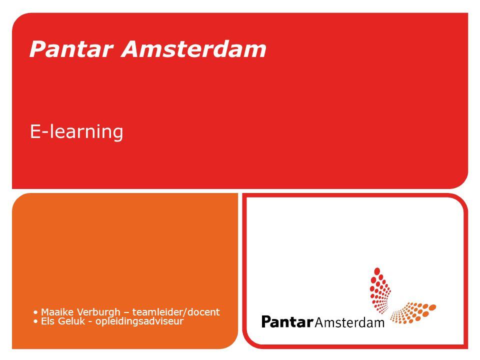Pantar Amsterdam E-learning Maaike Verburgh – teamleider/docent Els Geluk - opleidingsadviseur