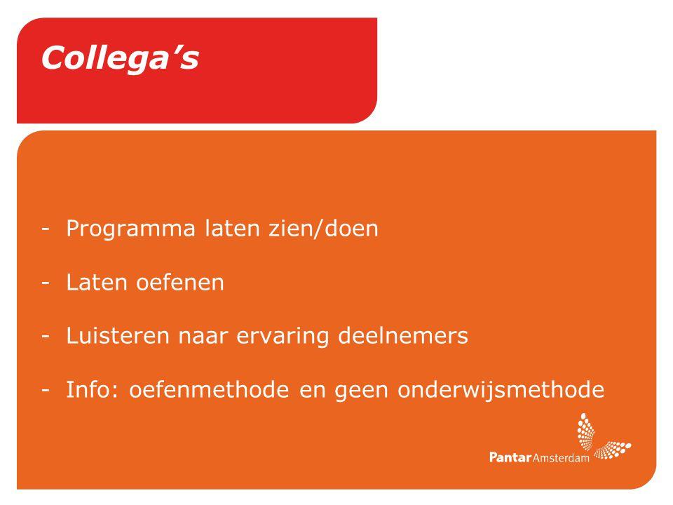 Collega's -Programma laten zien/doen -Laten oefenen -Luisteren naar ervaring deelnemers -Info: oefenmethode en geen onderwijsmethode