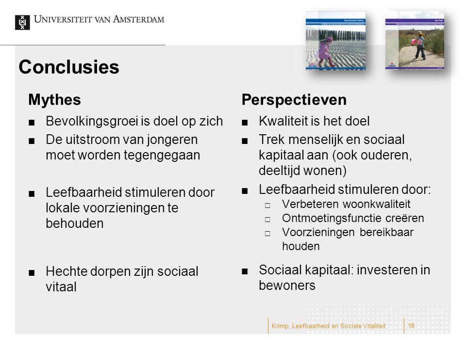 Conclusies Mythes Bevolkingsgroei is doel op zich De uitstroom van jongeren moet worden tegengegaan Leefbaarheid stimuleren door lokale voorzieningen te behouden Hechte dorpen zijn sociaal vitaal Perspectieven Kwaliteit is het doel Trek menselijk en sociaal kapitaal aan (ook ouderen, deeltijd wonen) Leefbaarheid stimuleren door:  Verbeteren woonkwaliteit  Ontmoetingsfunctie creëren  Voorzieningen bereikbaar houden Sociaal kapitaal: investeren in bewoners Krimp, Leefbaarheid en Sociale Vitaliteit18