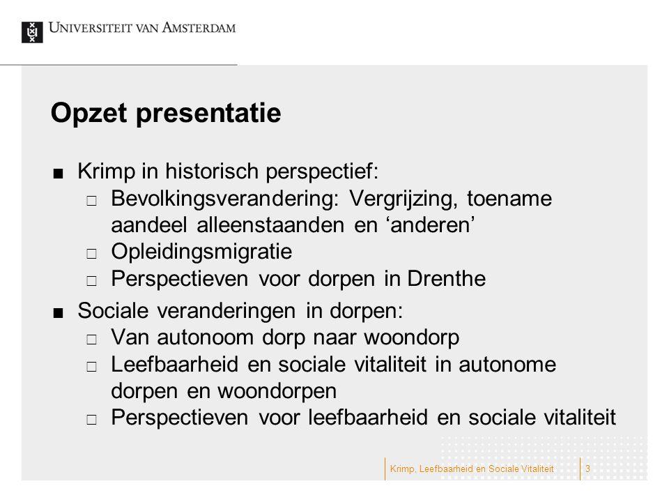 Opzet presentatie Krimp in historisch perspectief:  Bevolkingsverandering: Vergrijzing, toename aandeel alleenstaanden en 'anderen'  Opleidingsmigra