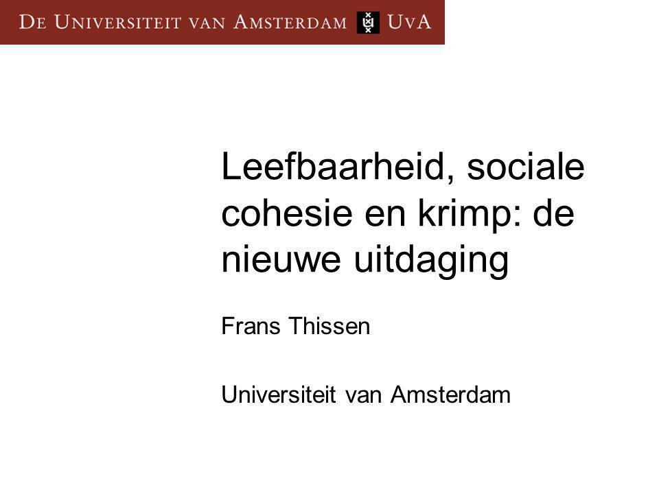 Leefbaarheid, sociale cohesie en krimp: de nieuwe uitdaging Frans Thissen Universiteit van Amsterdam