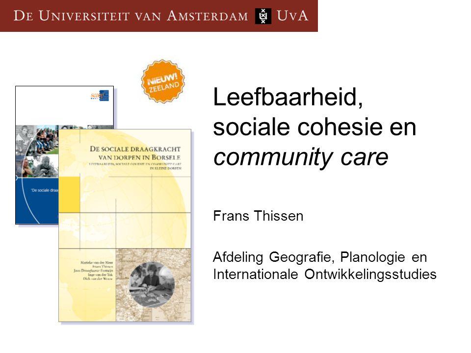 Leefbaarheid, sociale cohesie en community care Frans Thissen Afdeling Geografie, Planologie en Internationale Ontwikkelingsstudies