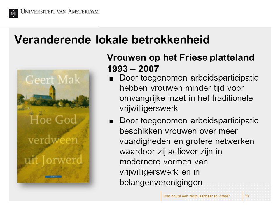 Veranderende lokale betrokkenheid Vrouwen op het Friese platteland 1993 – 2007 Door toegenomen arbeidsparticipatie hebben vrouwen minder tijd voor omv