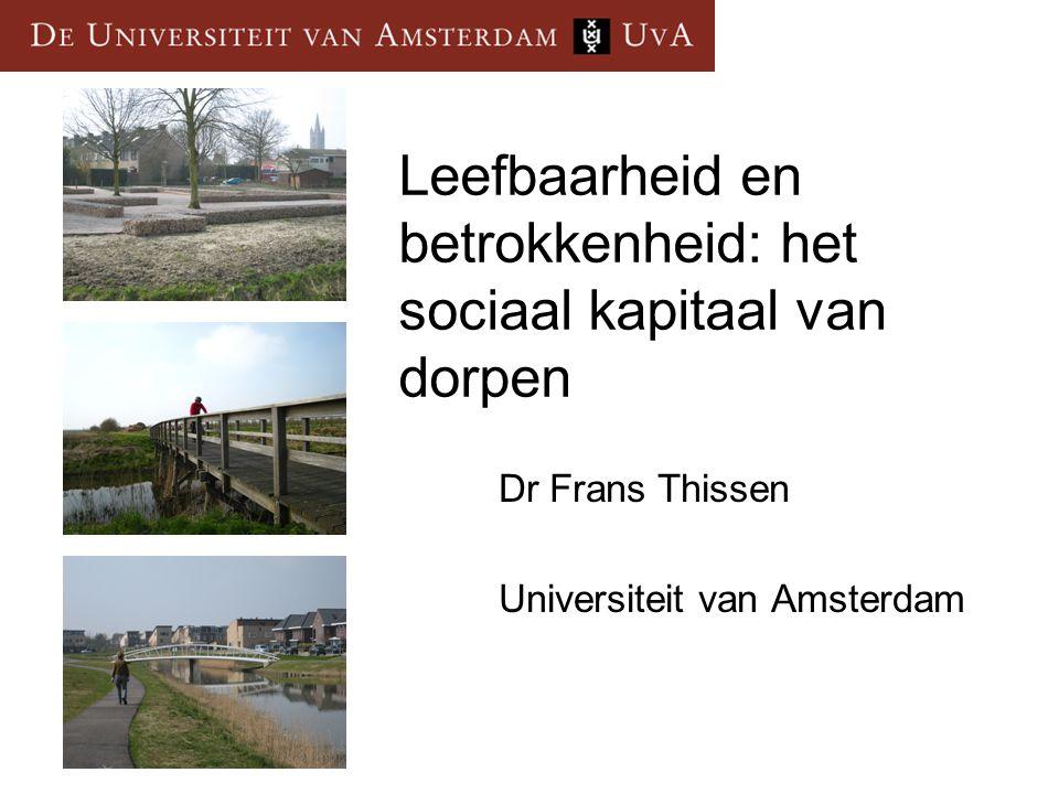 Leefbaarheid en betrokkenheid: het sociaal kapitaal van dorpen Dr Frans Thissen Universiteit van Amsterdam