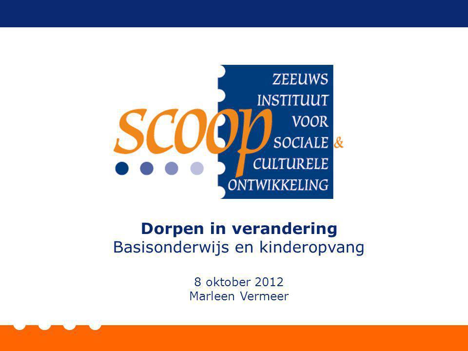 Dorpen in verandering Basisonderwijs en kinderopvang 8 oktober 2012 Marleen Vermeer
