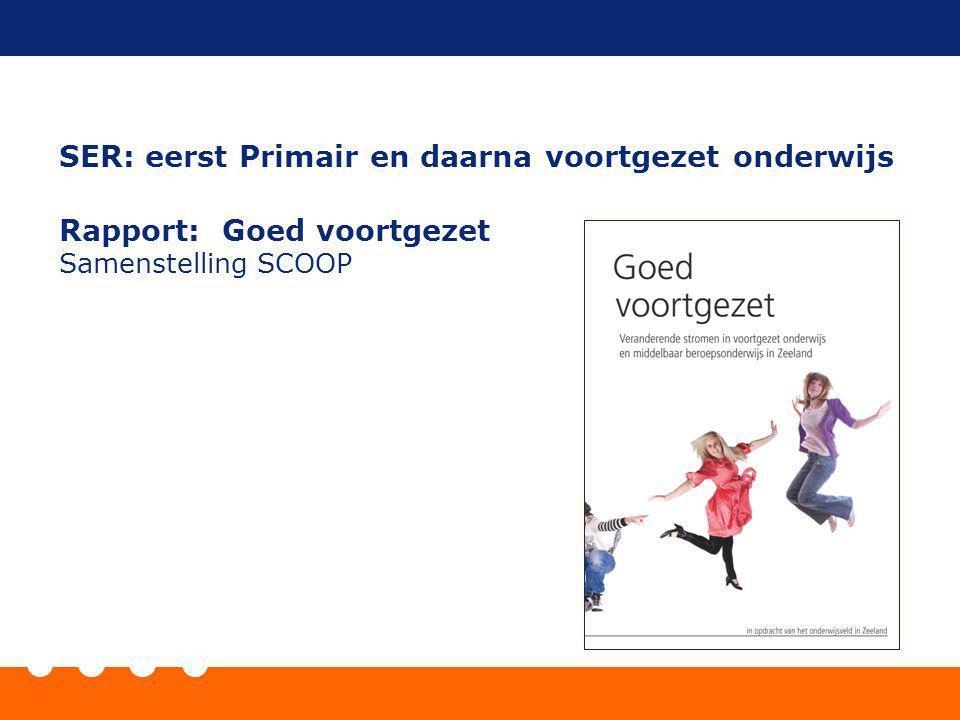 SER: eerst Primair en daarna voortgezet onderwijs Rapport: Goed voortgezet Samenstelling SCOOP