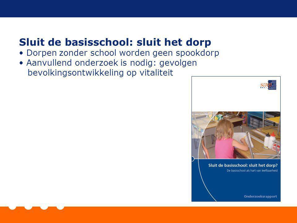 Sluit de basisschool: sluit het dorp Dorpen zonder school worden geen spookdorp Aanvullend onderzoek is nodig: gevolgen bevolkingsontwikkeling op vita