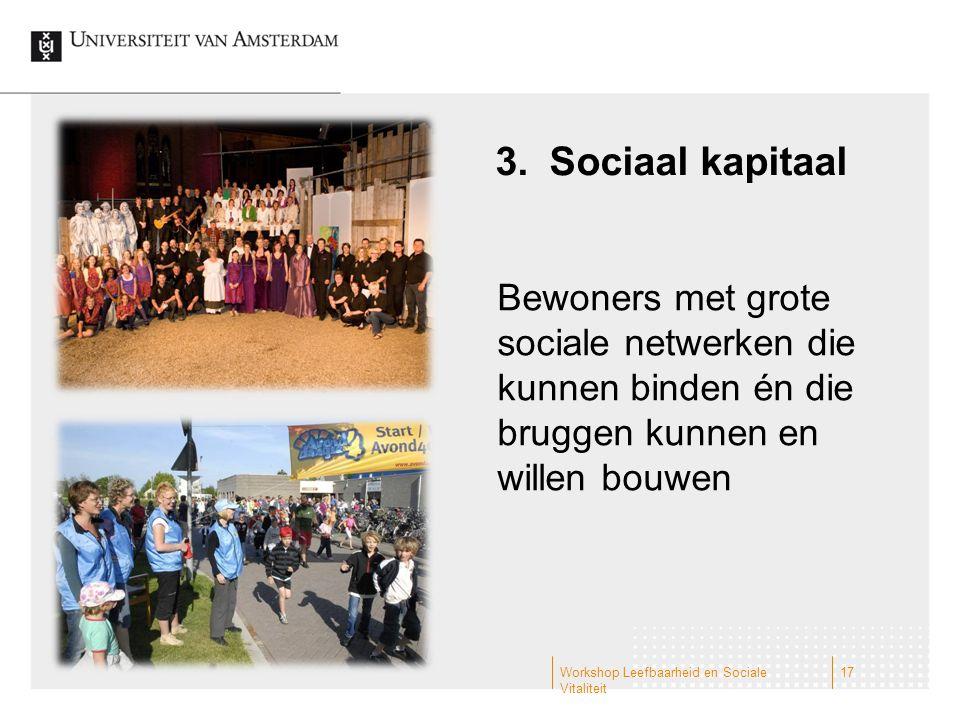 3.Sociaal kapitaal Bewoners met grote sociale netwerken die kunnen binden én die bruggen kunnen en willen bouwen Workshop Leefbaarheid en Sociale Vitaliteit 17