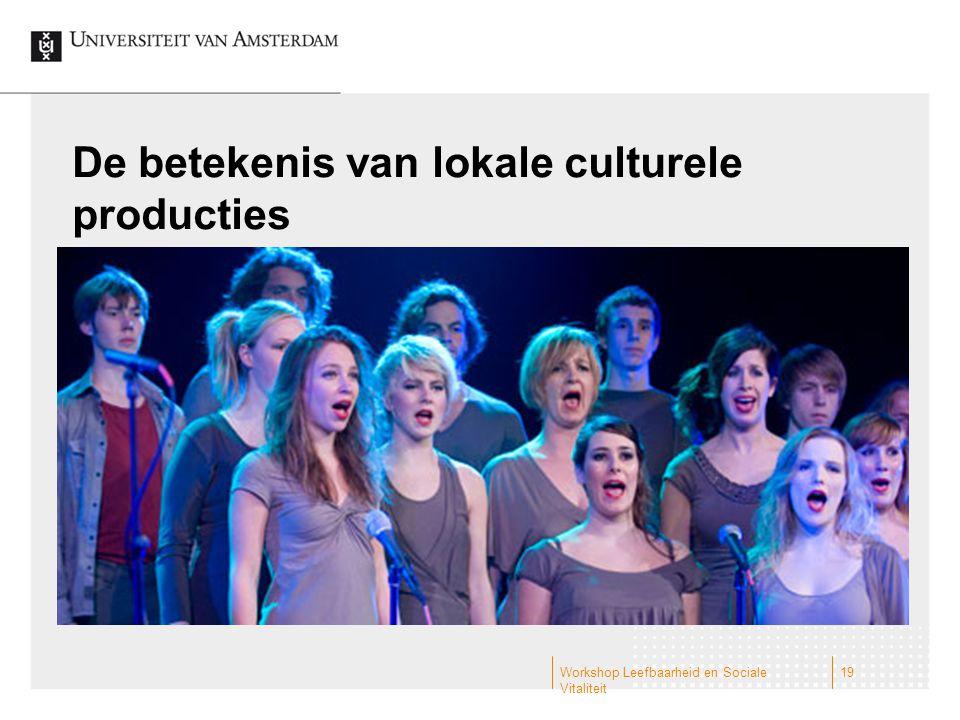De betekenis van lokale culturele producties Workshop Leefbaarheid en Sociale Vitaliteit 19