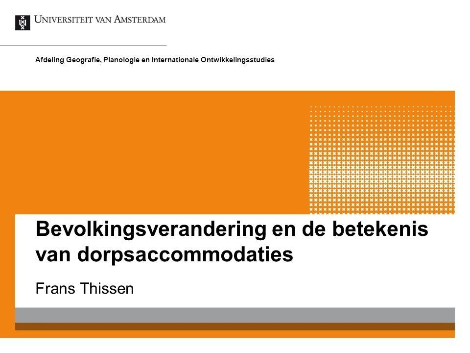 Bevolkingsverandering en de betekenis van dorpsaccommodaties Frans Thissen Afdeling Geografie, Planologie en Internationale Ontwikkelingsstudies