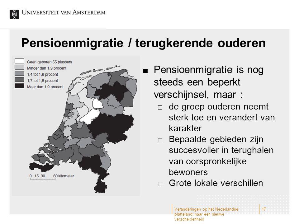 Pensioenmigratie / terugkerende ouderen Pensioenmigratie is nog steeds een beperkt verschijnsel, maar :  de groep ouderen neemt sterk toe en verandert van karakter  Bepaalde gebieden zijn succesvoller in terughalen van oorspronkelijke bewoners  Grote lokale verschillen Veranderingen op het Nederlandse platteland; naar een nieuwe verscheidenheid 17