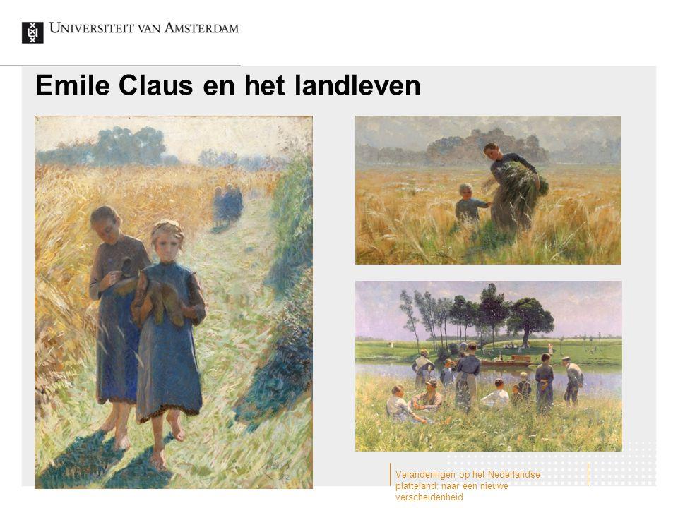 Emile Claus en het landleven Veranderingen op het Nederlandse platteland; naar een nieuwe verscheidenheid