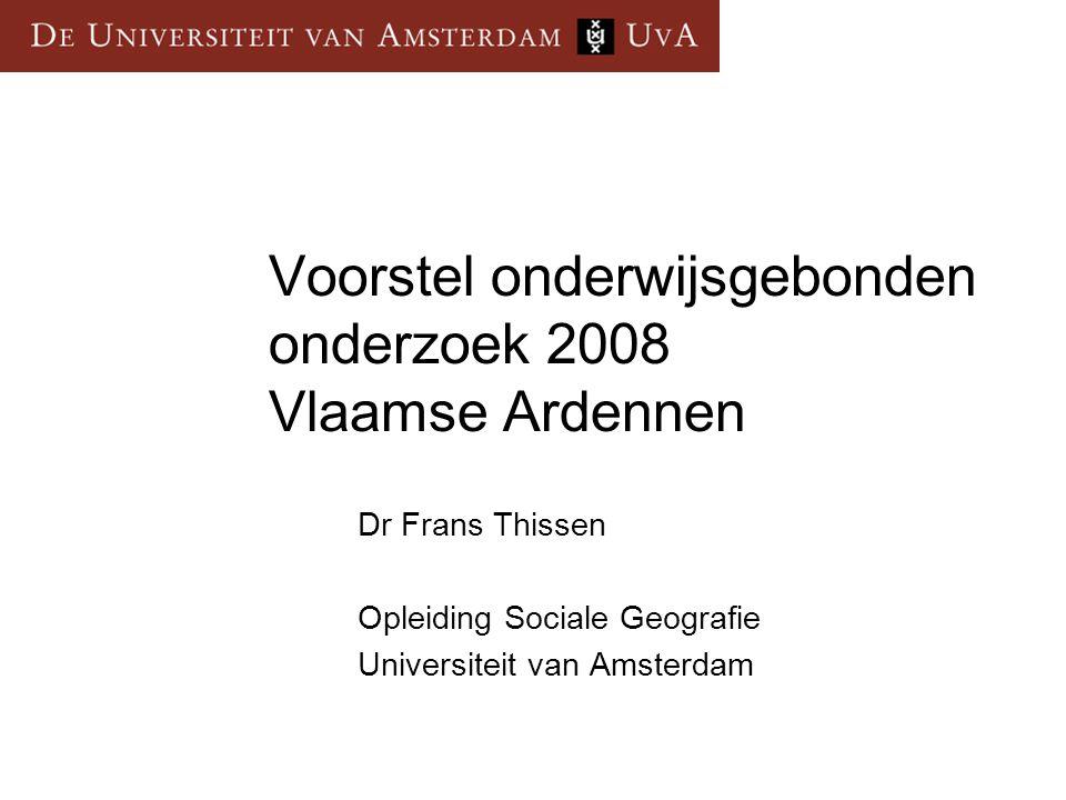 Voorstel onderwijsgebonden onderzoek 2008 Vlaamse Ardennen Dr Frans Thissen Opleiding Sociale Geografie Universiteit van Amsterdam
