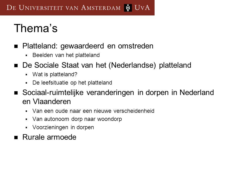 Thema's Platteland: gewaardeerd en omstreden  Beelden van het platteland De Sociale Staat van het (Nederlandse) platteland  Wat is platteland.