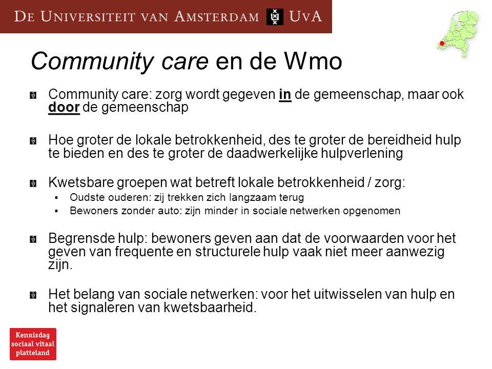 Community care en de Wmo in door Community care: zorg wordt gegeven in de gemeenschap, maar ook door de gemeenschap Hoe groter de lokale betrokkenheid
