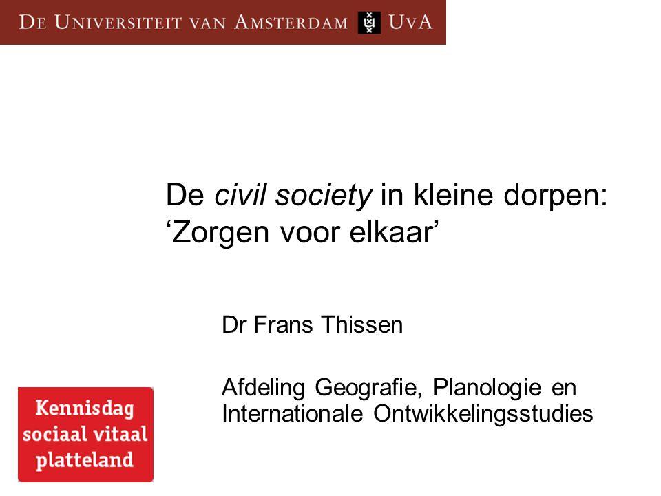 De civil society in kleine dorpen: 'Zorgen voor elkaar' Dr Frans Thissen Afdeling Geografie, Planologie en Internationale Ontwikkelingsstudies