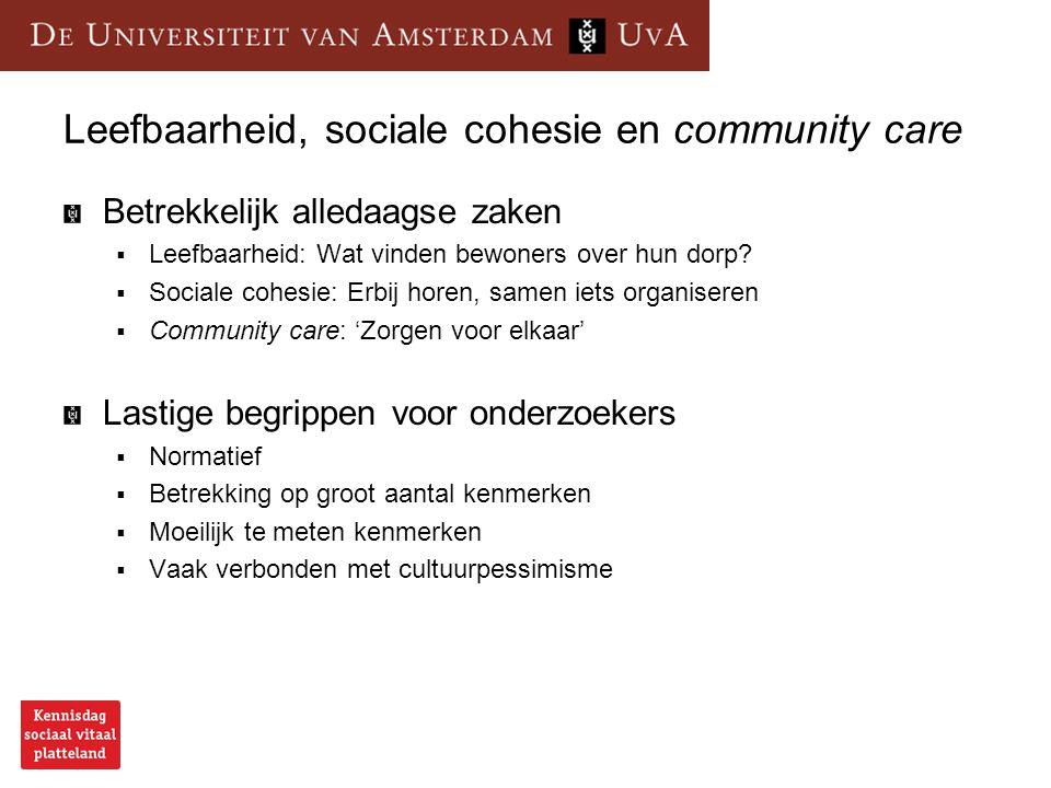 Leefbaarheid, sociale cohesie en community care Betrekkelijk alledaagse zaken  Leefbaarheid: Wat vinden bewoners over hun dorp?  Sociale cohesie: Er