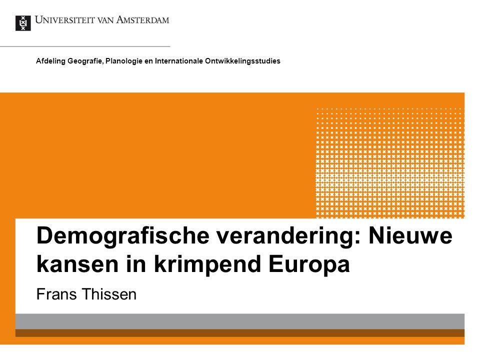Demografische verandering: Nieuwe kansen in krimpend Europa Frans Thissen Afdeling Geografie, Planologie en Internationale Ontwikkelingsstudies
