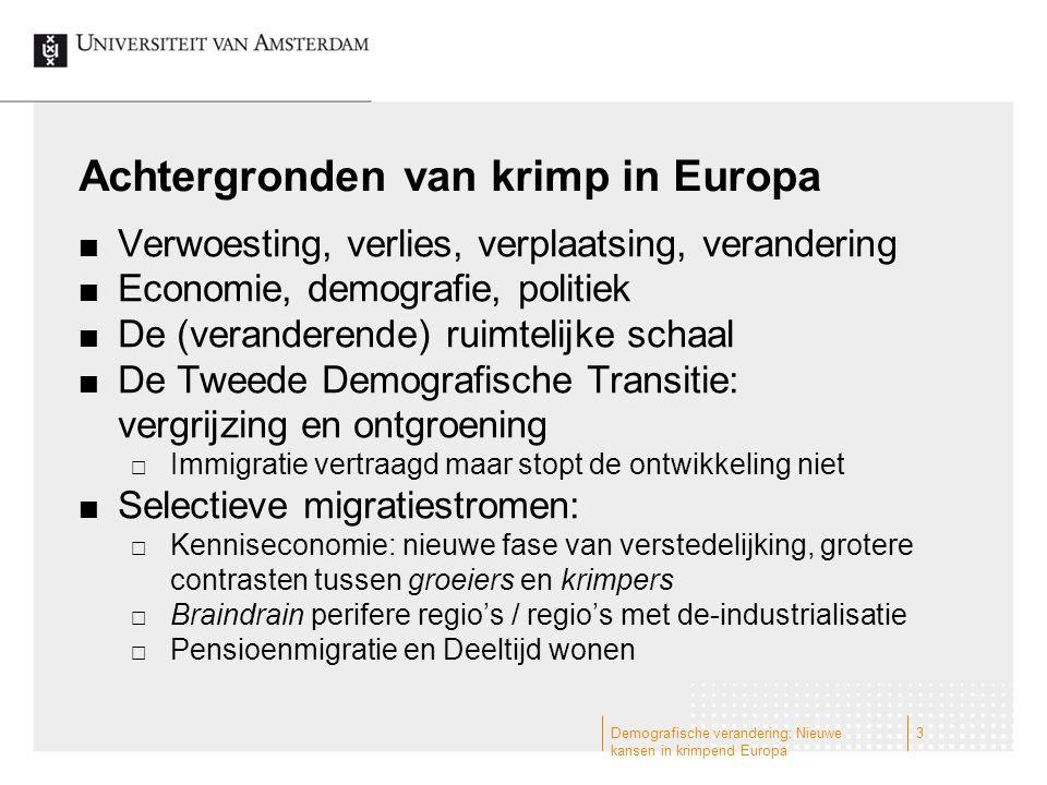 Achtergronden van krimp in Europa Verwoesting, verlies, verplaatsing, verandering Economie, demografie, politiek De (veranderende) ruimtelijke schaal