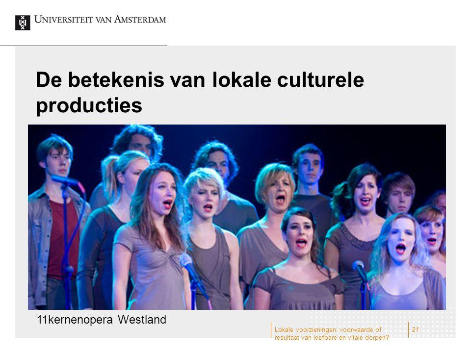De betekenis van lokale culturele producties 11kernenopera Westland 21Lokale voorzieningen: voorwaarde of resultaat van leefbare en vitale dorpen?