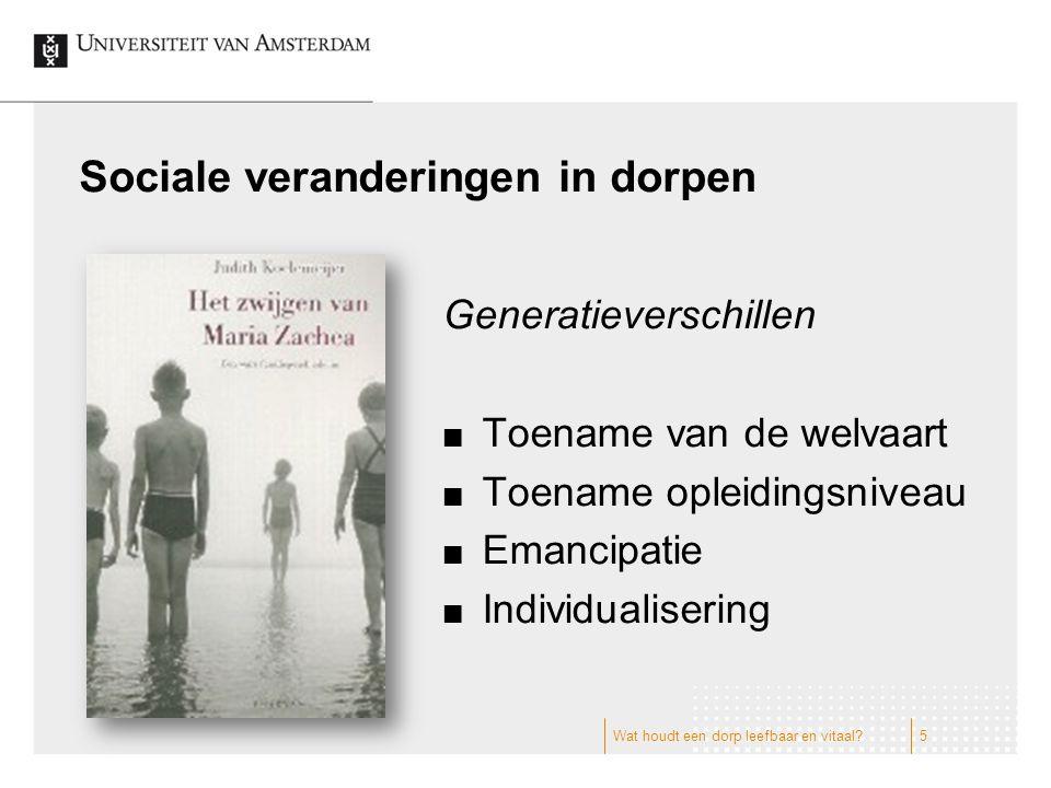 Sociale veranderingen in dorpen Generatieverschillen Toename van de welvaart Toename opleidingsniveau Emancipatie Individualisering 5Wat houdt een dorp leefbaar en vitaal?