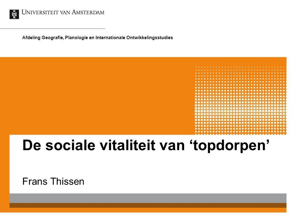 De sociale vitaliteit van 'topdorpen' Frans Thissen Afdeling Geografie, Planologie en Internationale Ontwikkelingsstudies