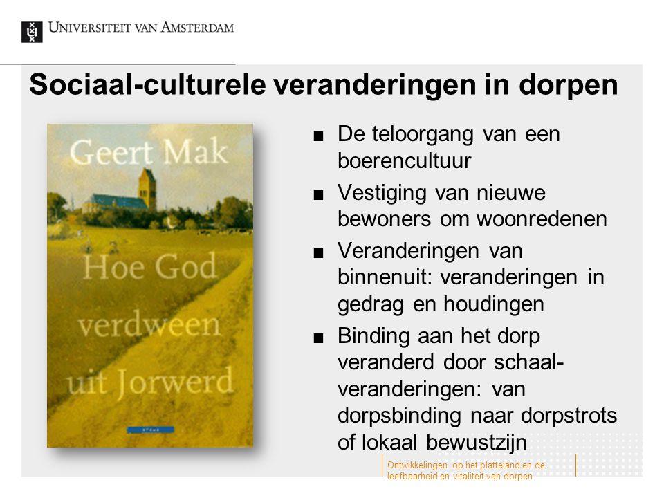 Sociaal-culturele veranderingen in dorpen De teloorgang van een boerencultuur Vestiging van nieuwe bewoners om woonredenen Veranderingen van binnenuit