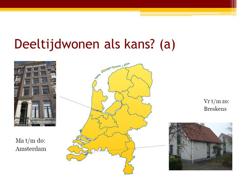 Deeltijdwonen als kans (a) Ma t/m do: Amsterdam Vr t/m zo: Breskens